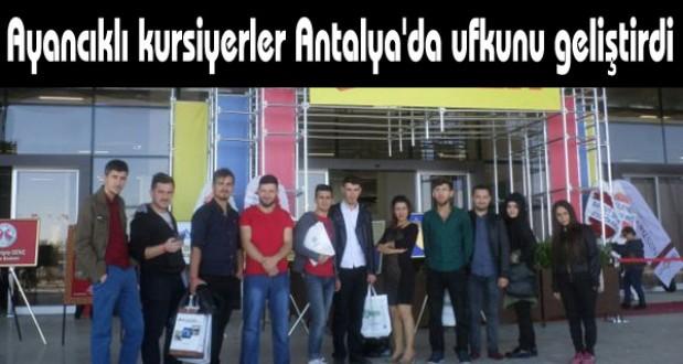 Ayancıklı kursiyerler Antalya'da ufkunu geliştirdi