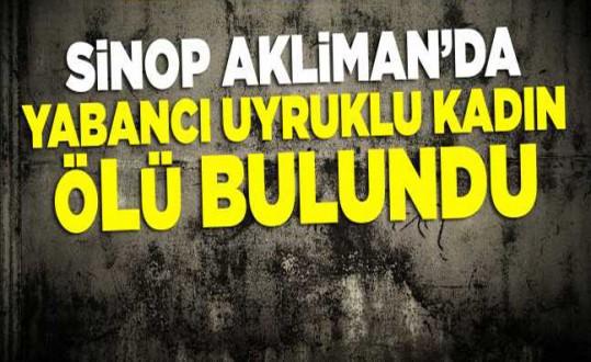 Sinop'ta yabancı uyruklu kadın ölü bulundu